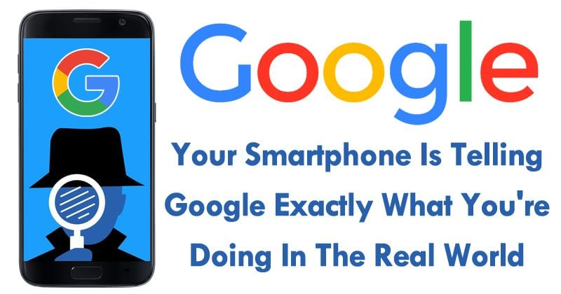 Your Smartphone Is Telling Google Exactly What You're Doing In The Real World