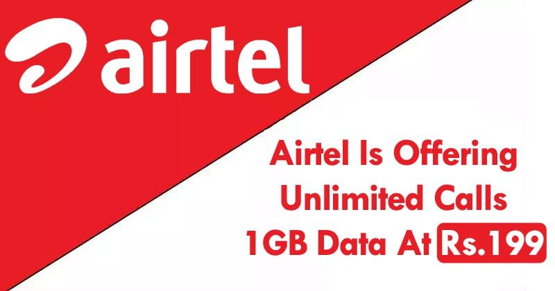 Airtel Is Offering Unlimited Calls, 1GB Data At Rs.199
