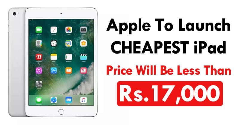 Apple Set To Launch Cheapest iPad; Price Will Be Less Than Rs.17,000