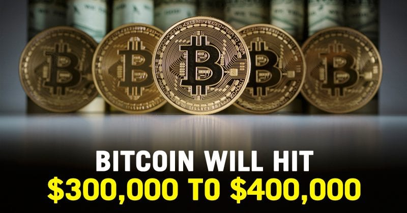 Bitcoin Will Hit $300,000 To $400,000