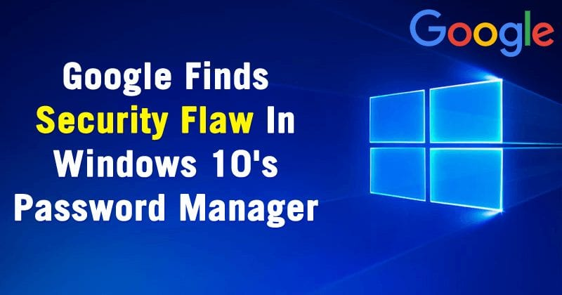Google Finds Security Flaw In Windows 10's Password Manager
