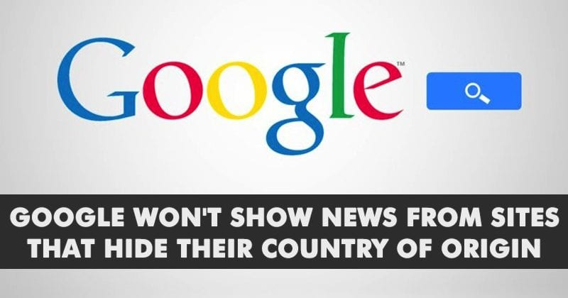 Google Won't Show News From Sites That Hide Their Country Of Origin