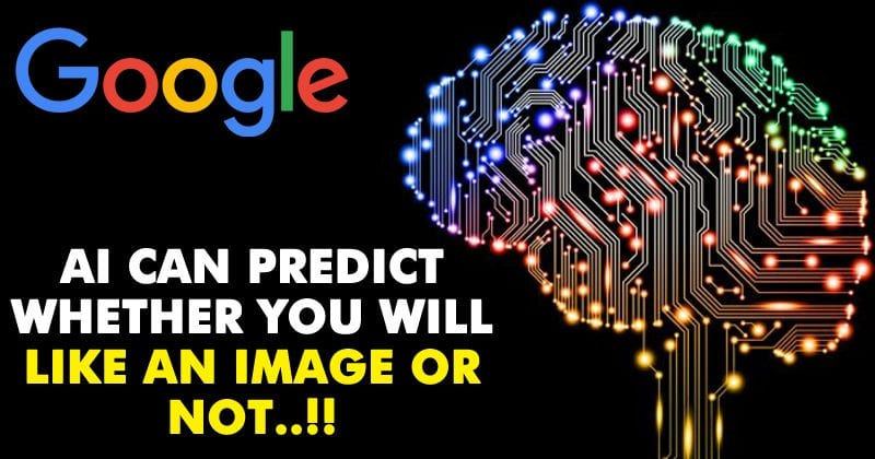 Google's AI Can Predict Whether You Will Like An Image Or Not!