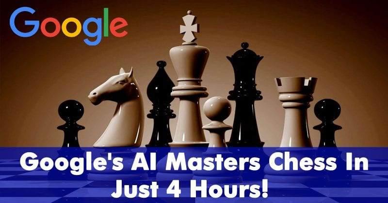 Google's AI Masters Chess In Just 4 Hours! Defeats World's Best Chess Program