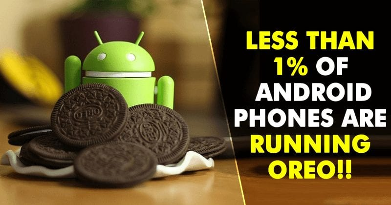 Less Than 1% of Android phones Are Running Oreo