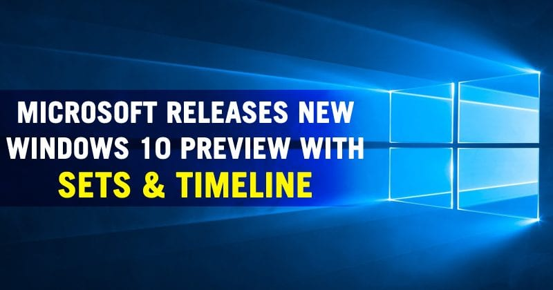 Microsoft Releases New Windows 10 Preview With Sets & Timeline