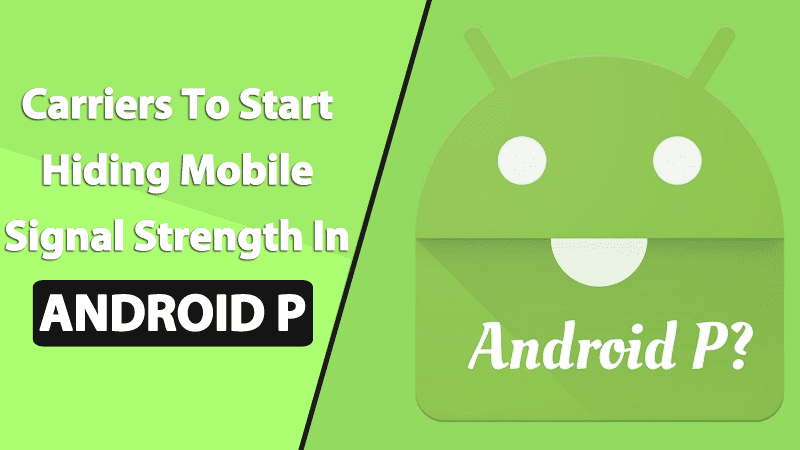 OMG! Carriers To Start Hiding Mobile Signal Strength In Android P