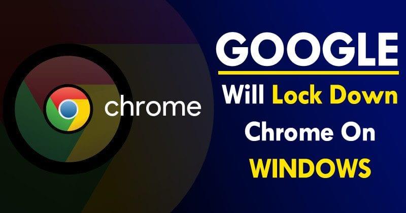 OMG! Google Will Lock Down Chrome On Windows