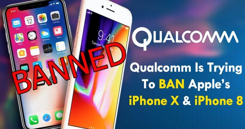 OMG! Qualcomm Is Trying To Ban Apple's iPhone X And iPhone 8