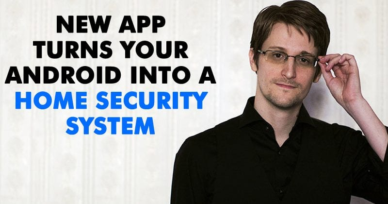 Snowden's New App Turns Your Android Into A Home Security System