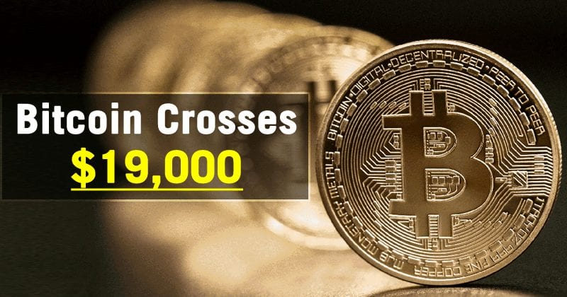 There's No Stopping! Bitcoin Crosses $19,000