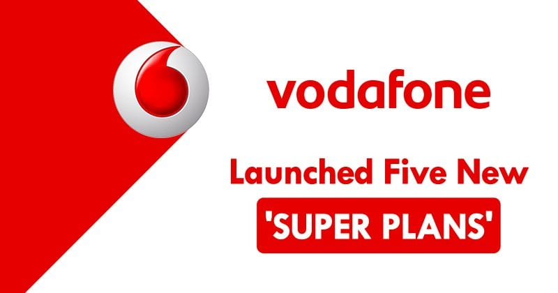 Vodafone Just Launched Five New 'Super Plans' For Prepaid Users