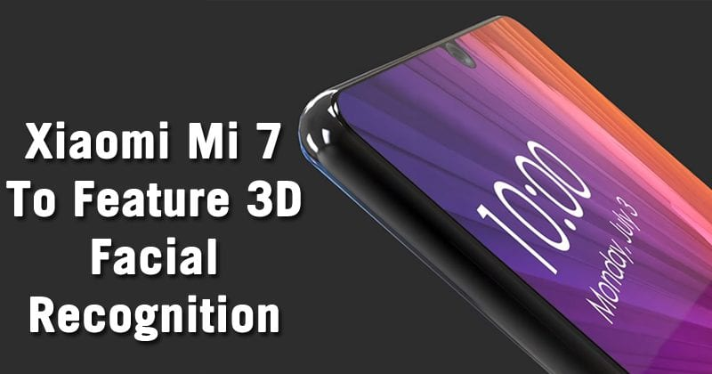 Xiaomi Mi 7 To Feature 3D Facial Recognition Like iPhone X