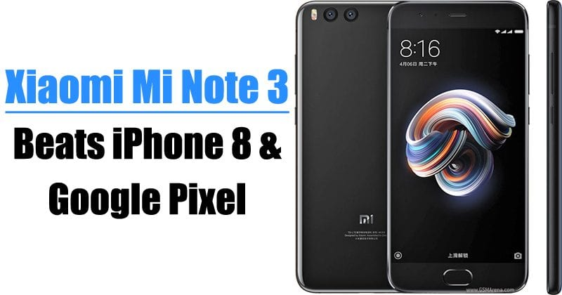 Xiaomi Mi Note 3 Beats iPhone 8 And Google Pixel