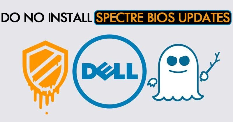 Dell: 'Do No install Spectre BIOS Updates'