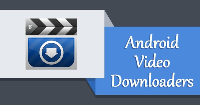Top 10 Best Video Downloading Apps for Android