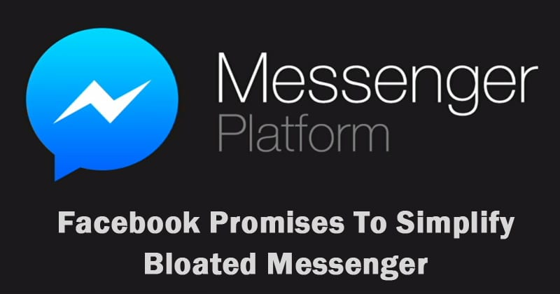 Facebook Promises To Simplify Bloated Messenger App In 2019