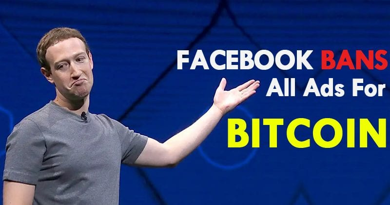 Facebook Bans All Ads For Bitcoin, ICOs, And Other Cryptocurrencies