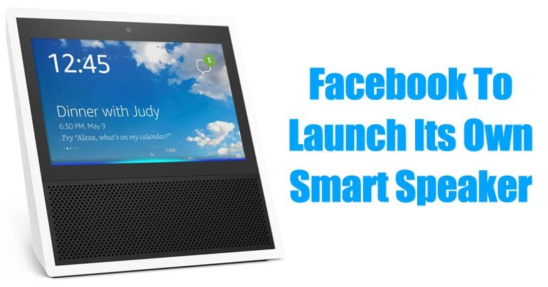 Facebook To Launch Its Own Smart Speaker