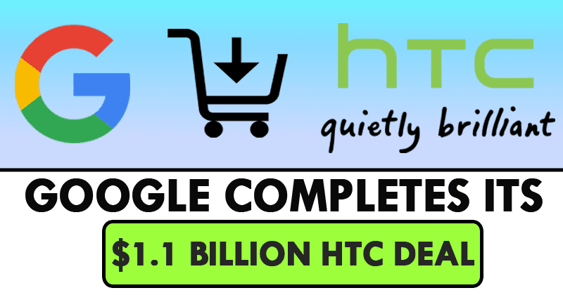 Finally, Google Completes Its $1.1 Billion HTC Deal