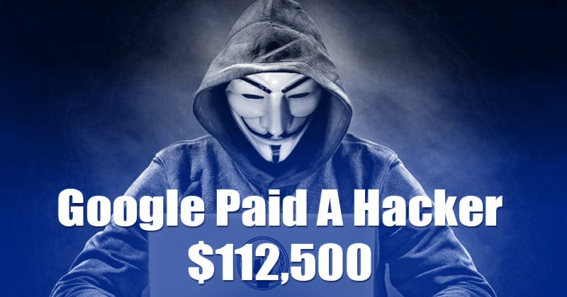 Google Paid A Hacker $112,500 For Finding A Bug That Could Hack Your Android