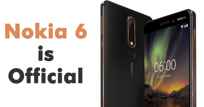 Nokia 6 (2018) Is Official: Specifications & Price