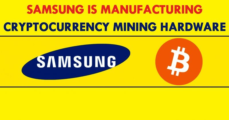 Samsung Is Manufacturing Cryptocurrency Mining Hardware