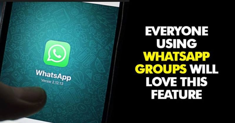 WhatsApp Is About To Launch A Feature That Group Admins Will Hate