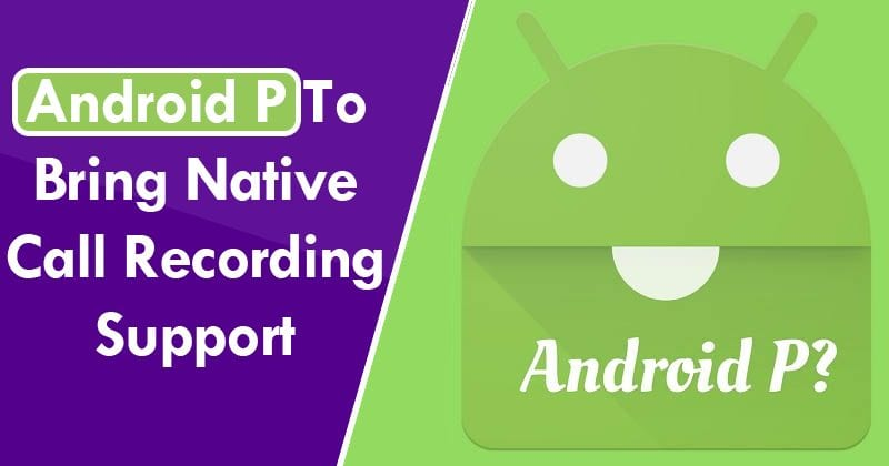 Android P To Bring Native Call Recording Support