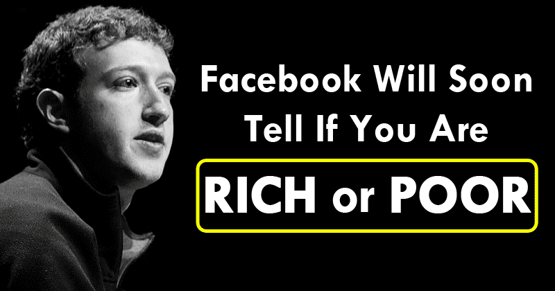 Facebook Will Soon Tell If You Are Rich or Poor