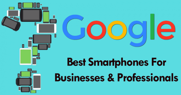 Google Just Unveiled The List Of Best Smartphones For Businesses & Professionals