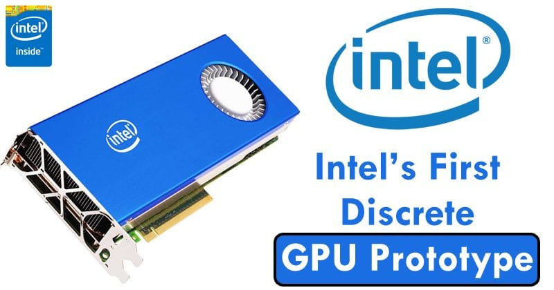 Intel Just Unveiled Its First Discrete GPU Prototype