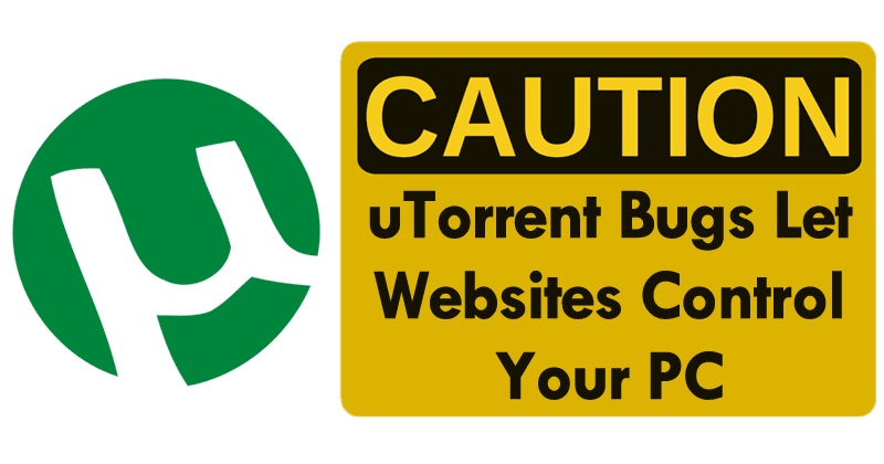 OMG! uTorrent Bugs Let Websites Control Your PC And Steal Your Downloads