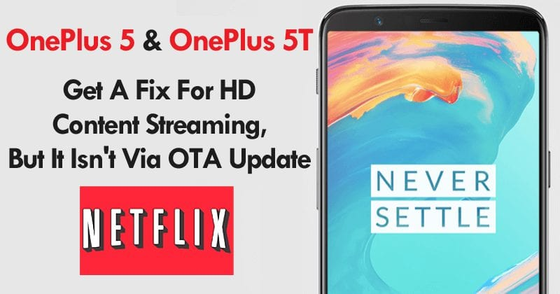 OnePlus 5 & 5T Will Only Play HD Netflix If You Send It In For Service