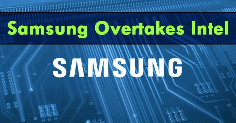 Samsung Overtakes Intel As World's Biggest Chip Maker After 25 Years