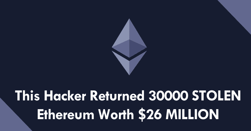 This Ethereum Hacker Returned 30000 Stolen Ether Worth $26 Million