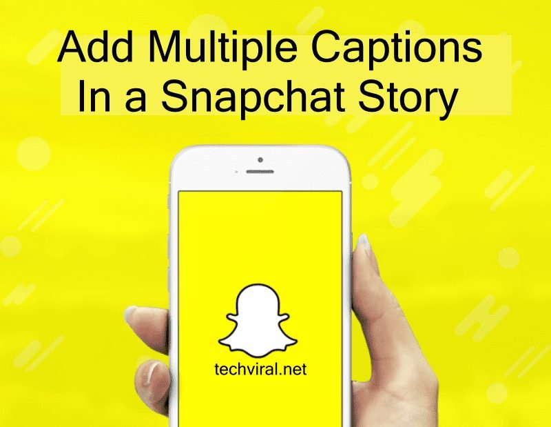 How to Add Multiple Captions In A Snapchat Story