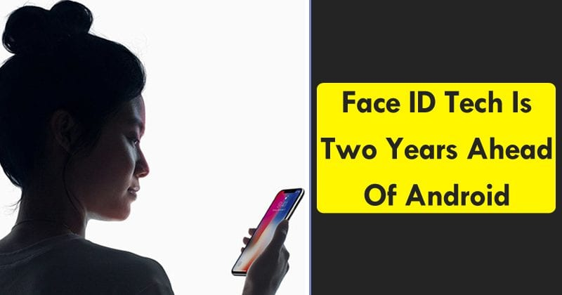 Apple's Face ID Tech Is Two Years Ahead Of Android