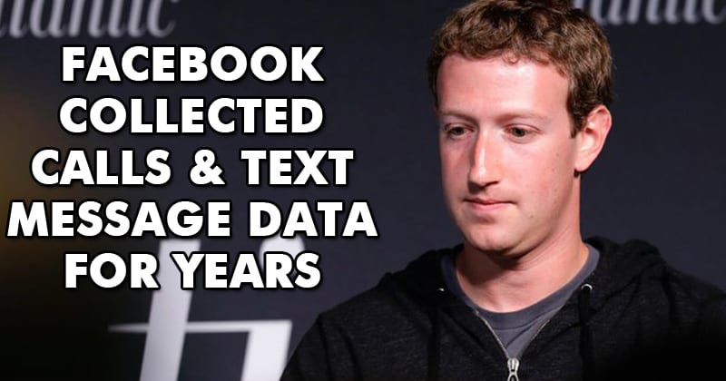 Facebook Collected Calls, Text Message Data For Years From Android Phones