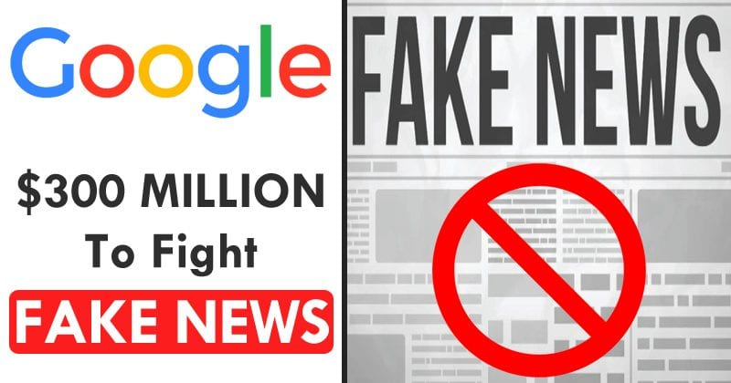 Google To Invest $300 Million To Fight Fake News