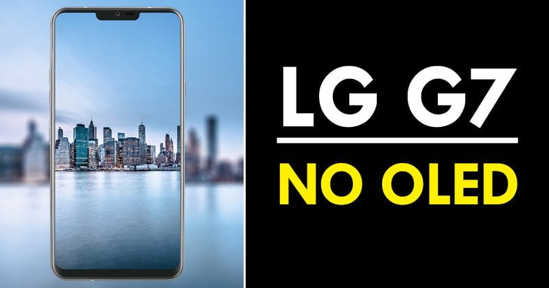 LG G7 Will Not Feature An OLED Display In Order To Reduce Costs