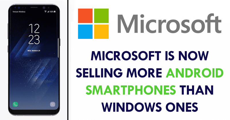Microsoft Is Now Selling More Android Smartphones Than Windows Ones