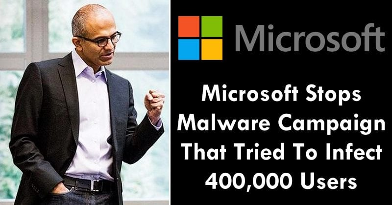 Microsoft Stops Malware Campaign That Tried To Infect 400,000 Users