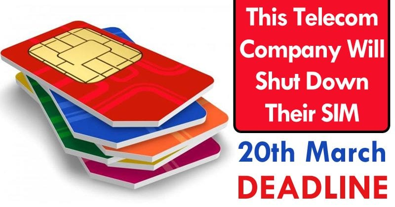 On 20th March This Telecom Company Will Shut Down Their SIM