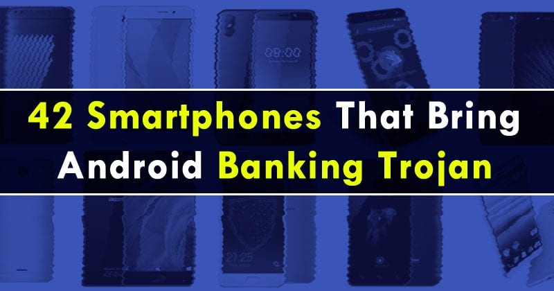 The 42 Smartphones That Bring Android Banking Trojan Out Of The Box