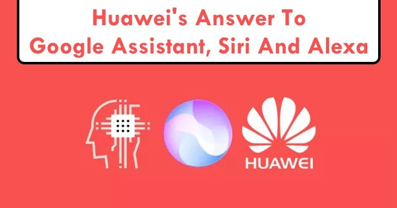This Is Huawei's Answer To Google Assistant, Siri And Alexa