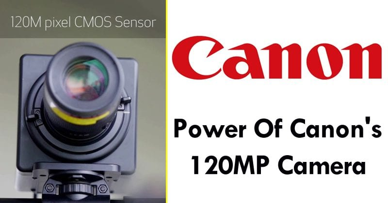 This Is The Real Power Of The Canon's 120MP Camera