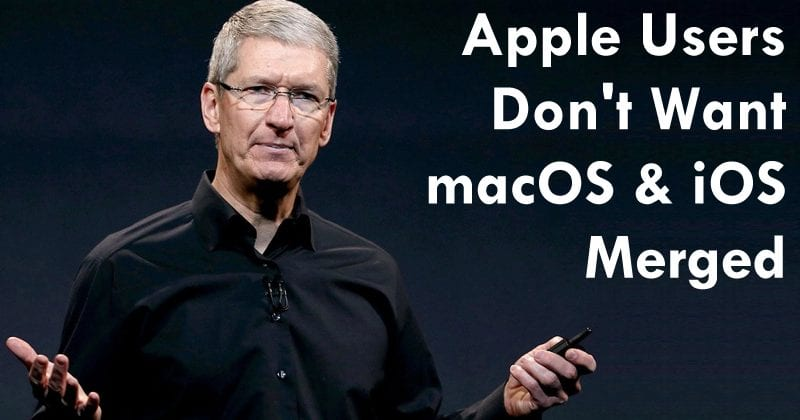 Tim Cook: Apple Users Don't Want macOS And iOS Merged