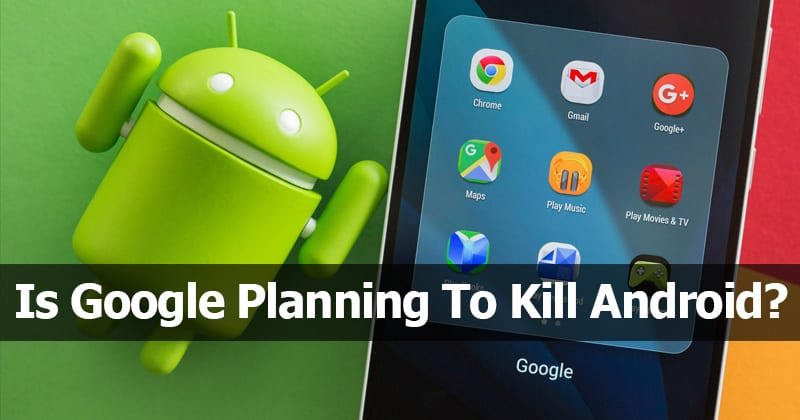 Is Google Planning To Kill Android?