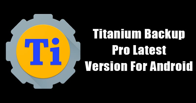 Titanium Backup Pro Latest APK Version Free Download 2018